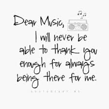 dear music i will never be able to thank you enough for always being there for me