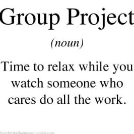 group project time to relax while you watch someone who cares do all the work.jpg