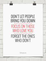 dont let people bring you down focus on those who love you forget the ones who don't