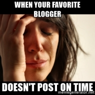 when-your-favorite-blogger-doesnt-post-on-time