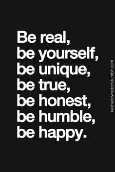 be-real-be-yourself-be-unique-be-true-be-honest-be-humber-be-happy